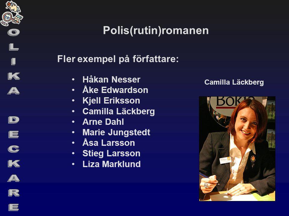 Polis(rutin)romanen Fler exempel på författare: •Håkan Nesser •Åke Edwardson •Kjell Eriksson •Camilla Läckberg •Arne Dahl •Marie Jungstedt •Åsa Larsso