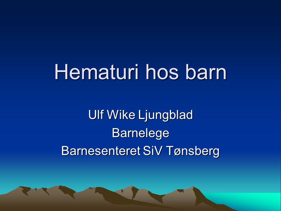 Hematuri hos barn Ulf Wike Ljungblad Barnelege Barnesenteret SiV Tønsberg