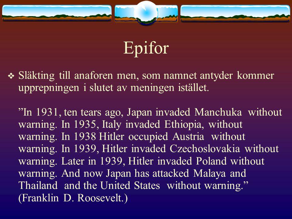 Epifor  Släkting till anaforen men, som namnet antyder kommer upprepningen i slutet av meningen istället.