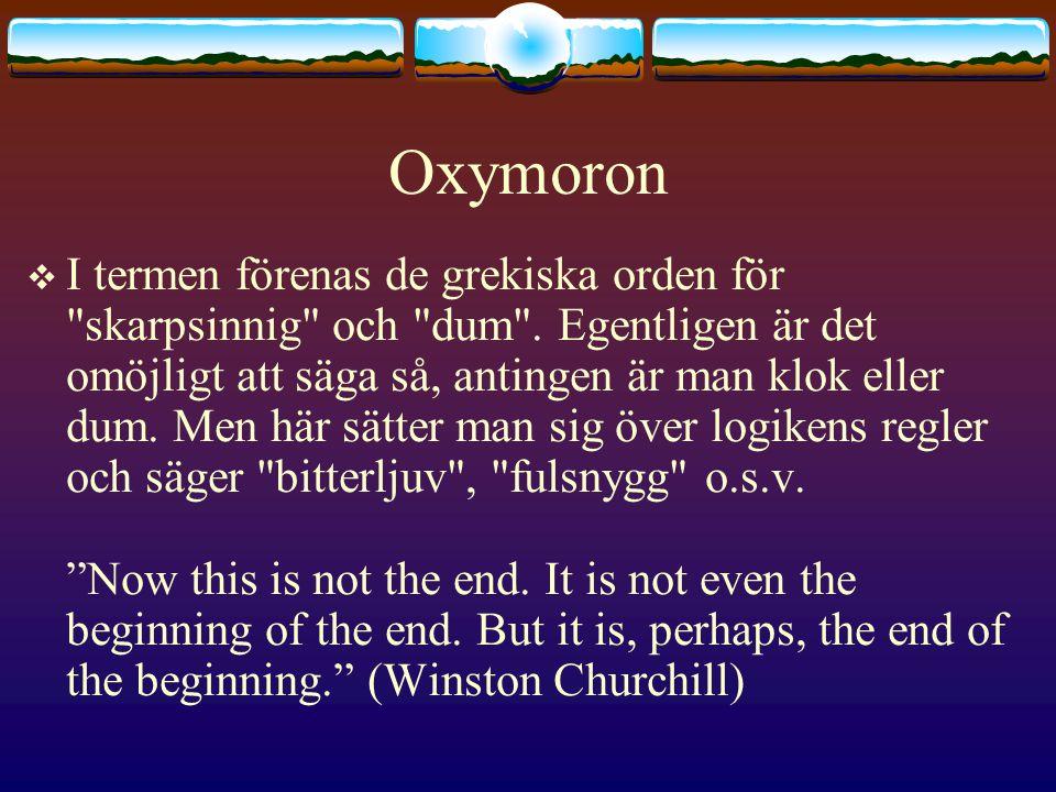 Oxymoron  I termen förenas de grekiska orden för skarpsinnig och dum .