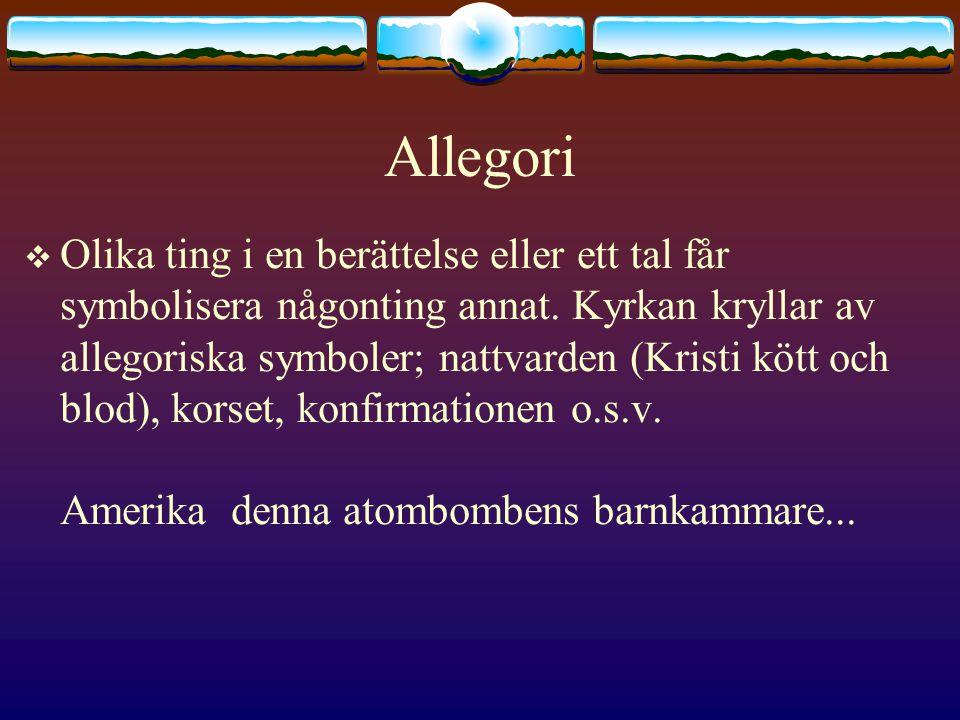 Allegori  Olika ting i en berättelse eller ett tal får symbolisera någonting annat.