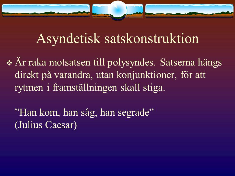 Asyndetisk satskonstruktion  Är raka motsatsen till polysyndes.