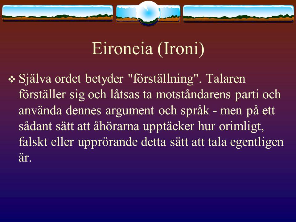 Eironeia (Ironi)  Själva ordet betyder förställning .