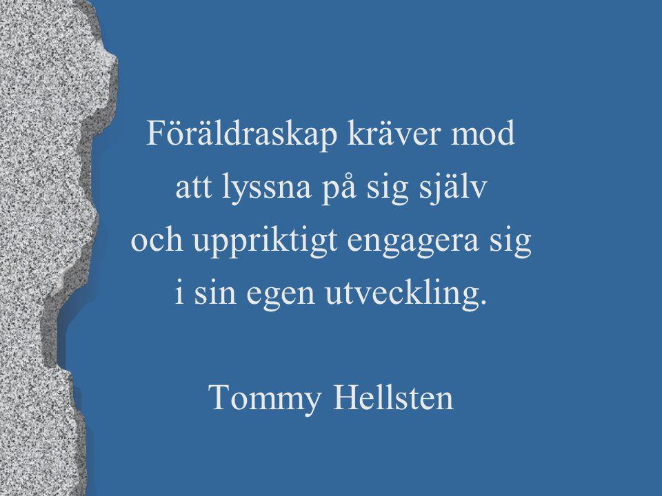 Föräldraskap kräver mod att lyssna på sig själv och uppriktigt engagera sig i sin egen utveckling. Tommy Hellsten