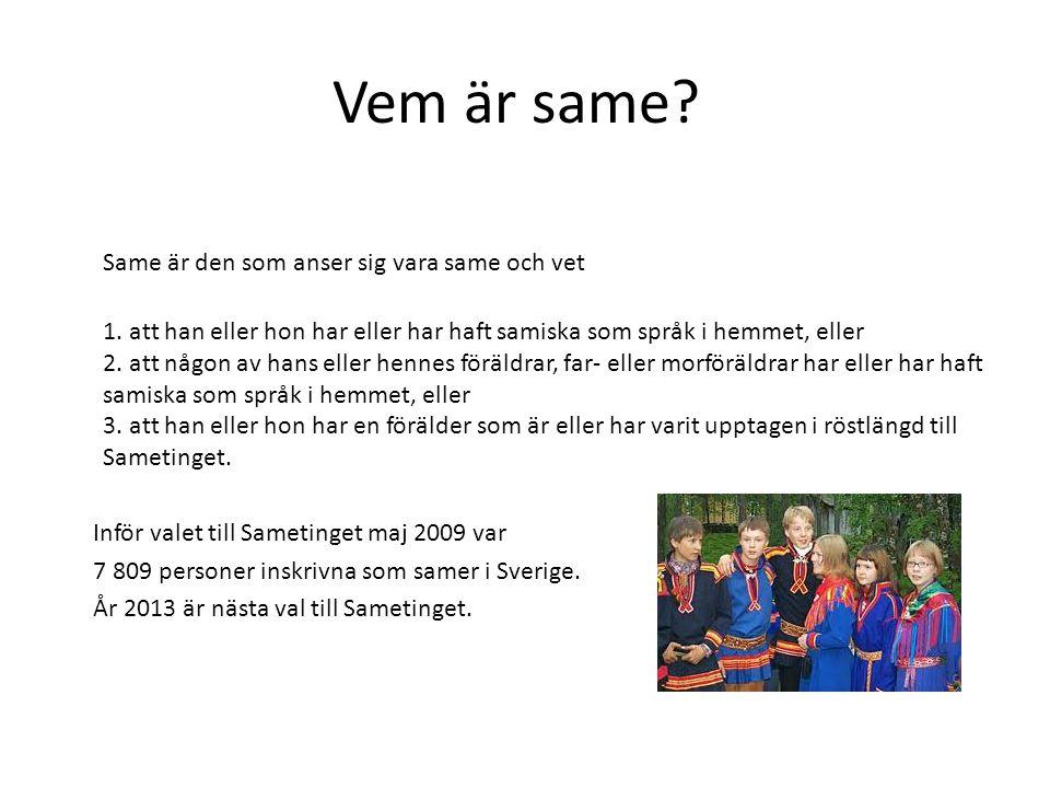 Vem är same? Same är den som anser sig vara same och vet 1. att han eller hon har eller har haft samiska som språk i hemmet, eller 2. att någon av han