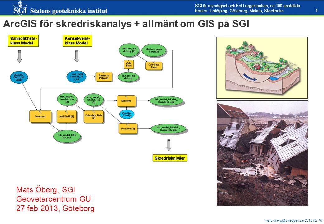 mats.oberg@swedgeo.se/2013-02-18 1 ArcGIS för skredriskanalys + allmänt om GIS på SGI Mats Öberg, SGI Geovetarcentrum GU 27 feb 2013, Göteborg SGI är