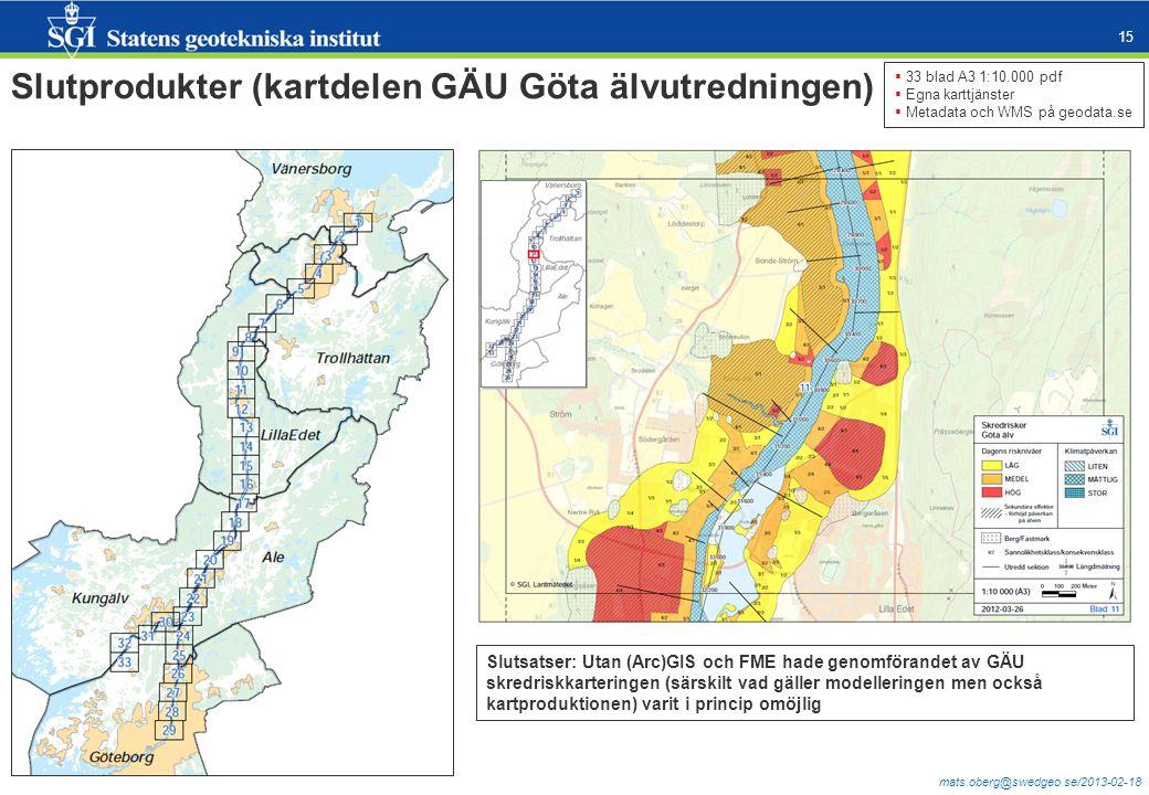 mats.oberg@swedgeo.se/2013-02-18 15 Slutprodukter (kartdelen GÄU Göta älvutredningen) Slutsatser: Utan (Arc)GIS och FME hade genomförandet av GÄU skre
