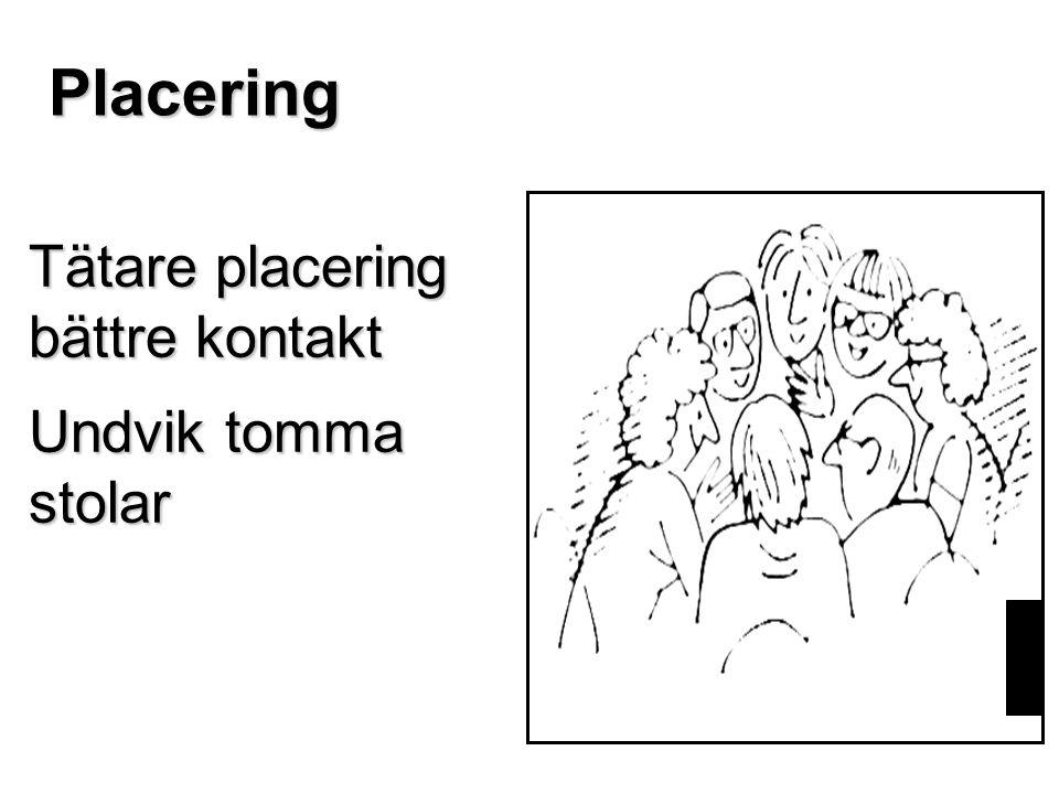 Tätare placering bättre kontakt Undvik tomma stolar Placering