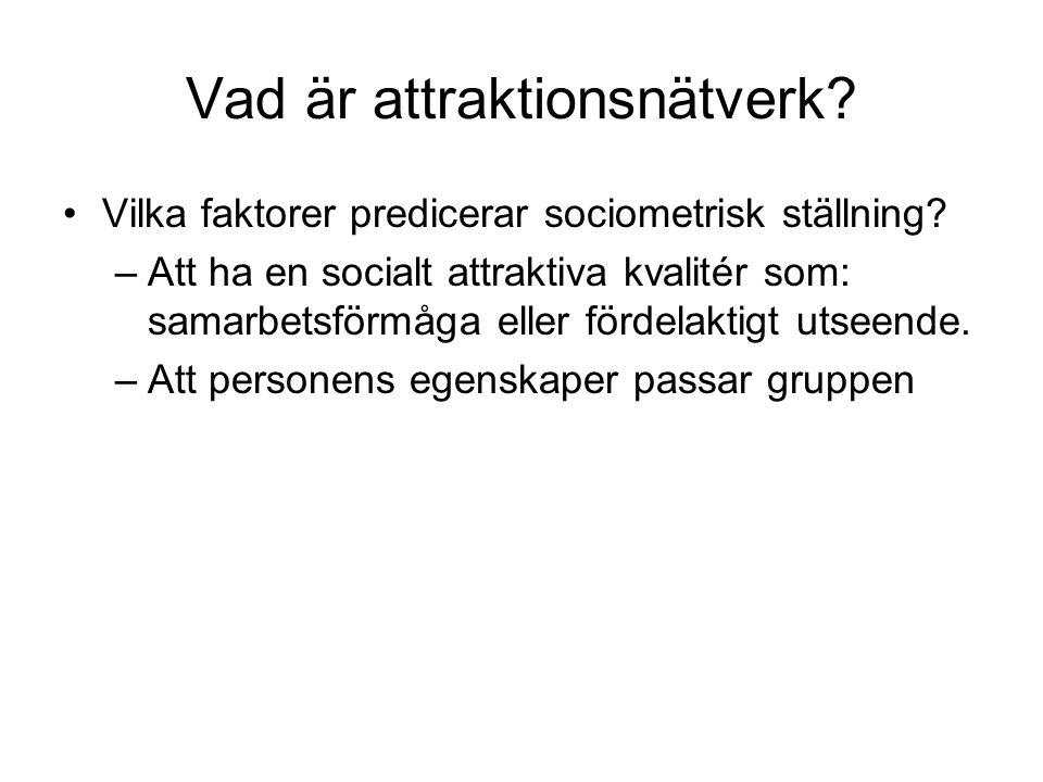 Vad är attraktionsnätverk? •Vilka faktorer predicerar sociometrisk ställning? –Att ha en socialt attraktiva kvalitér som: samarbetsförmåga eller förde