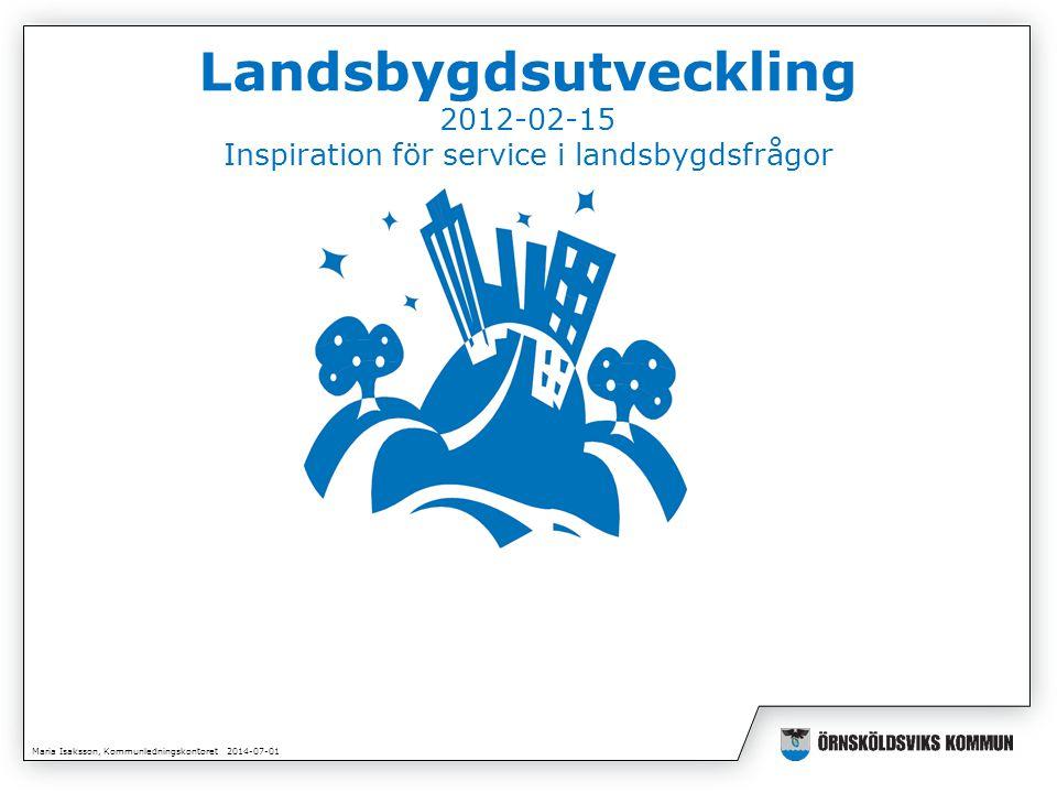 Maria Isaksson, Kommunledningskontoret 2014-07-01 Vision •Möjligheternas Örnsköldsvik- en hållbar och tillgänglig landsbygd för företag att verka i och för människor att leva i och besöka
