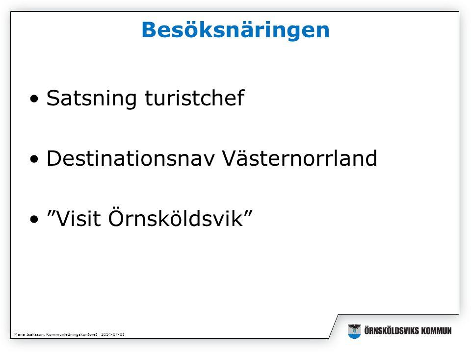 Maria Isaksson, Kommunledningskontoret 2014-07-01 Besöksnäringen •Satsning turistchef •Destinationsnav Västernorrland • Visit Örnsköldsvik