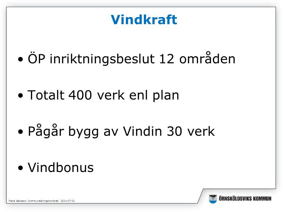 Maria Isaksson, Kommunledningskontoret 2014-07-01 Vindkraft •ÖP inriktningsbeslut 12 områden •Totalt 400 verk enl plan •Pågår bygg av Vindin 30 verk •Vindbonus