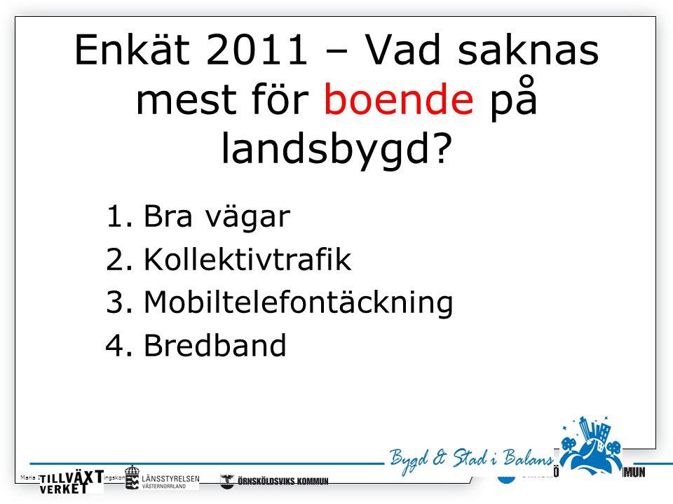 Maria Isaksson, Kommunledningskontoret 2014-07-01 Enkät 2011 – Vad saknas mest för boende på landsbygd.