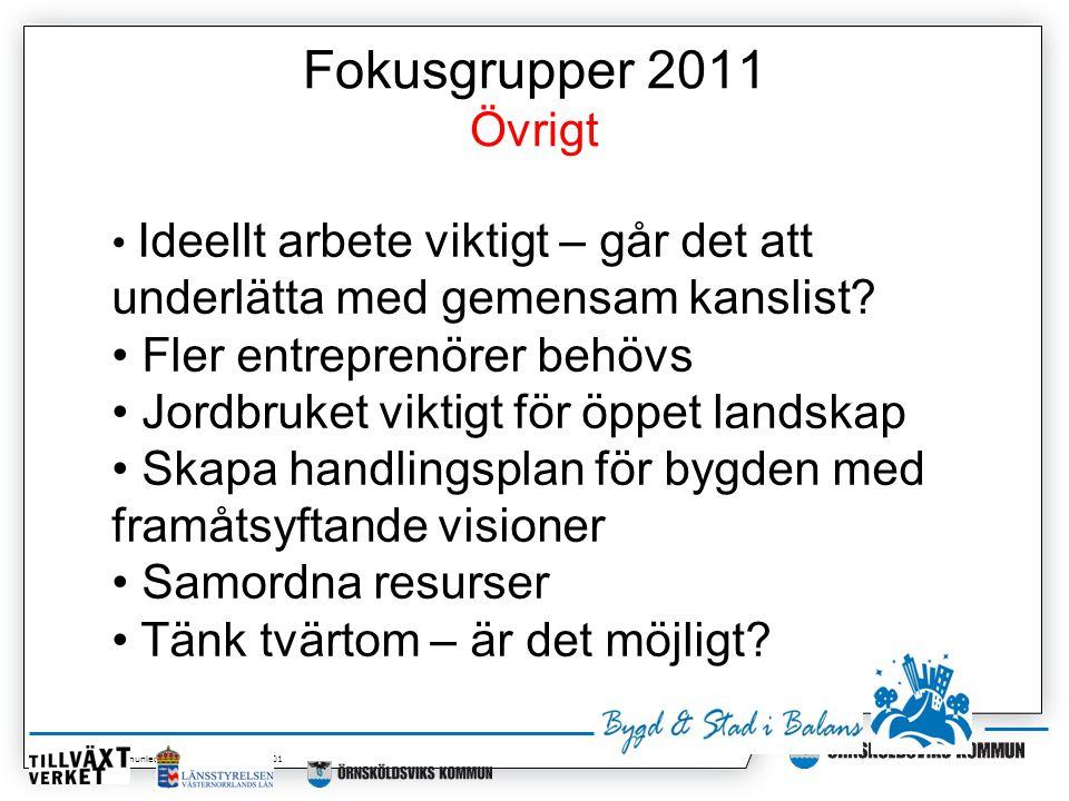 Maria Isaksson, Kommunledningskontoret 2014-07-01 Fokusgrupper 2011 Övrigt • Ideellt arbete viktigt – går det att underlätta med gemensam kanslist.