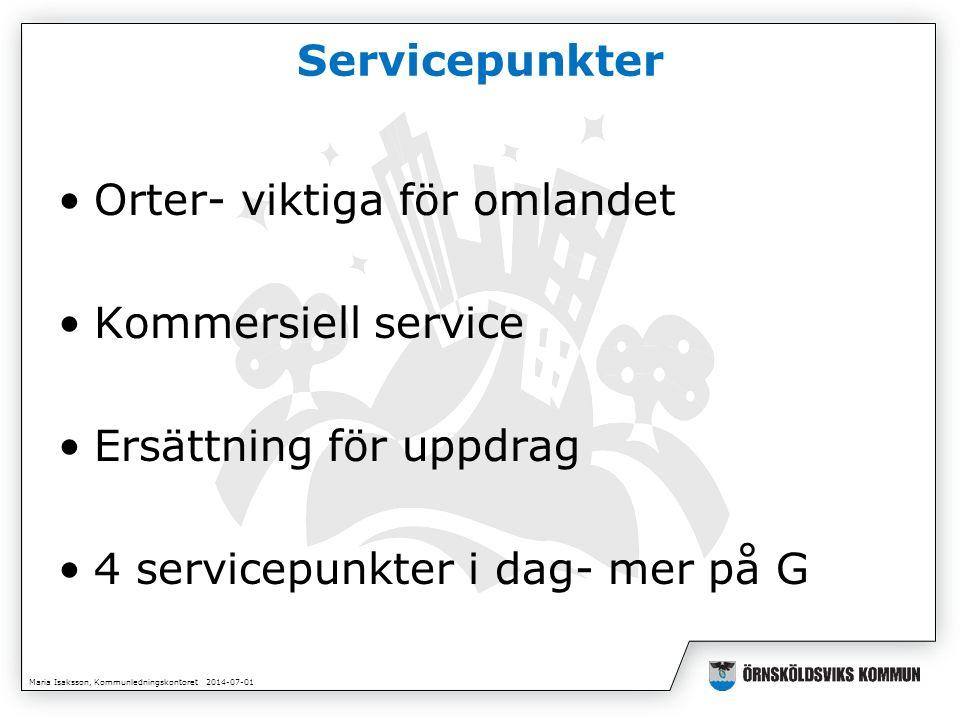 Maria Isaksson, Kommunledningskontoret 2014-07-01 Servicepunkter •Orter- viktiga för omlandet •Kommersiell service •Ersättning för uppdrag •4 servicepunkter i dag- mer på G