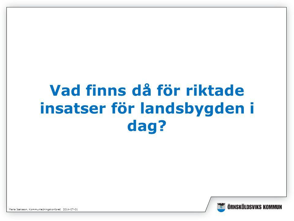 Maria Isaksson, Kommunledningskontoret 2014-07-01 Vad finns då för riktade insatser för landsbygden i dag