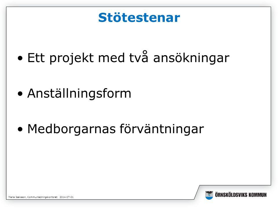 Maria Isaksson, Kommunledningskontoret 2014-07-01 Stötestenar •Ett projekt med två ansökningar •Anställningsform •Medborgarnas förväntningar