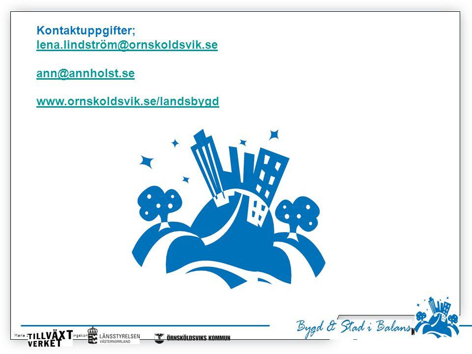 Maria Isaksson, Kommunledningskontoret 2014-07-01 Kontaktuppgifter; lena.lindström@ornskoldsvik.se ann@annholst.se www.ornskoldsvik.se/landsbygd lena.lindström@ornskoldsvik.se ann@annholst.se www.ornskoldsvik.se/landsbygd
