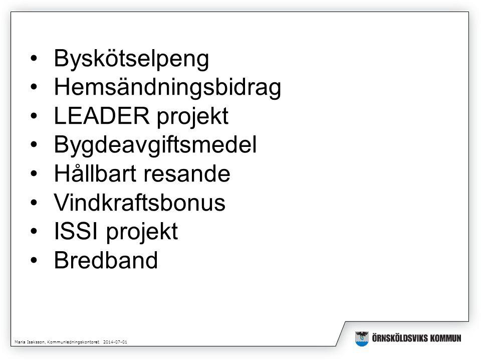 Maria Isaksson, Kommunledningskontoret 2014-07-01 •Byskötselpeng •Hemsändningsbidrag •LEADER projekt •Bygdeavgiftsmedel •Hållbart resande •Vindkraftsbonus •ISSI projekt •Bredband