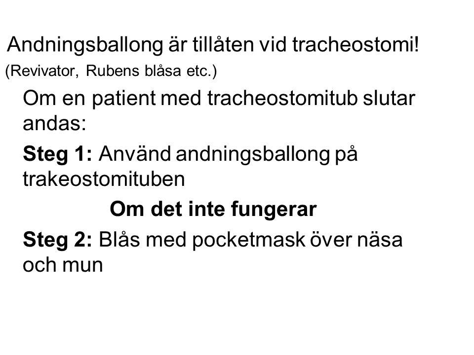 Andningsballong är tillåten vid tracheostomi! (Revivator, Rubens blåsa etc.) Om en patient med tracheostomitub slutar andas: Steg 1: Använd andningsba