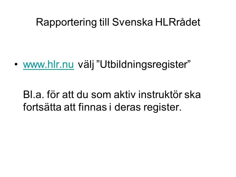 """Rapportering till Svenska HLRrådet •www.hlr.nu välj """"Utbildningsregister""""www.hlr.nu Bl.a. för att du som aktiv instruktör ska fortsätta att finnas i d"""