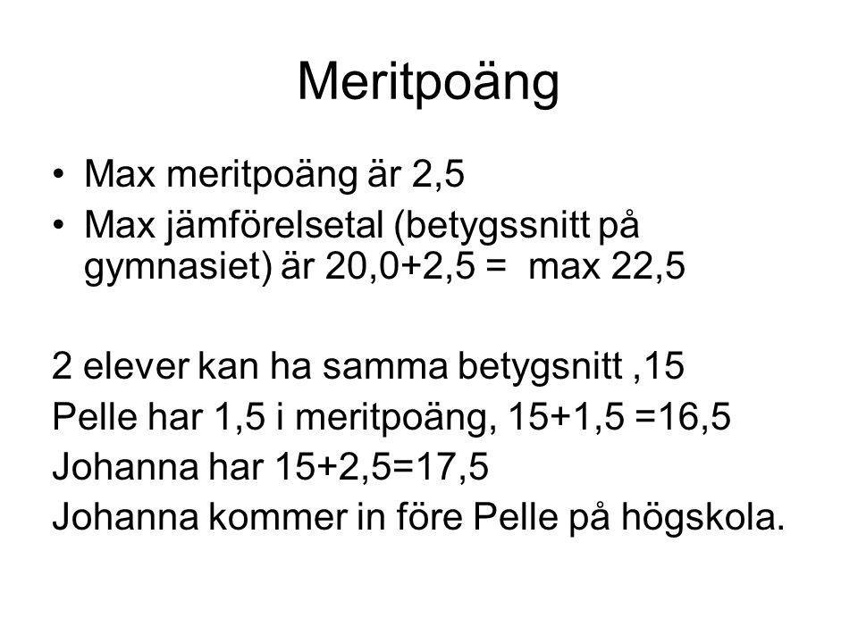 Meritpoäng •Max meritpoäng är 2,5 •Max jämförelsetal (betygssnitt på gymnasiet) är 20,0+2,5 = max 22,5 2 elever kan ha samma betygsnitt,15 Pelle har 1