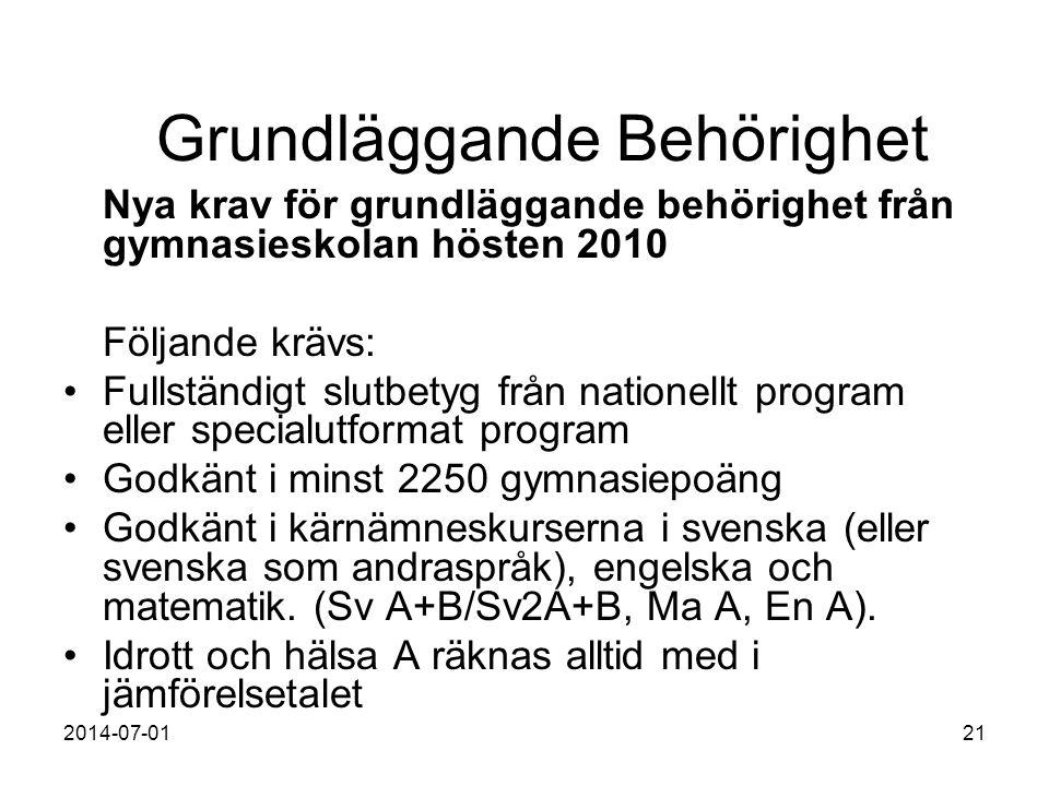 2014-07-0121 Grundläggande Behörighet Nya krav för grundläggande behörighet från gymnasieskolan hösten 2010 Följande krävs: •Fullständigt slutbetyg fr
