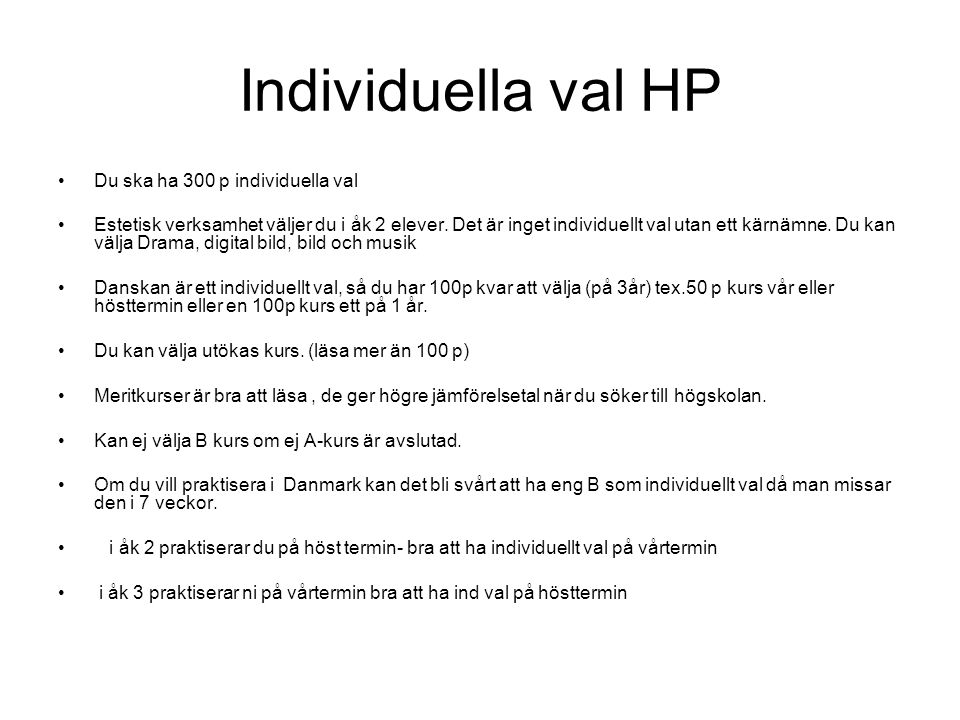 Individuella val HP •Du ska ha 300 p individuella val •Estetisk verksamhet väljer du i åk 2 elever. Det är inget individuellt val utan ett kärnämne. D