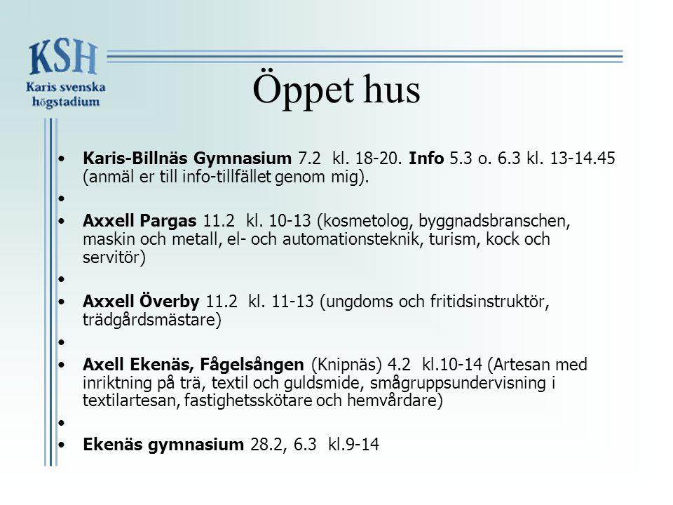 Öppet hus •Karis-Billnäs Gymnasium 7.2 kl. 18-20. Info 5.3 o. 6.3 kl. 13-14.45 (anmäl er till info-tillfället genom mig). • •Axxell Pargas 11.2 kl. 10