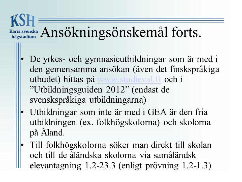Ansökningsönskemål forts. •De yrkes- och gymnasieutbildningar som är med i den gemensamma ansökan (även det finskspråkiga utbudet) hittas på www.studi