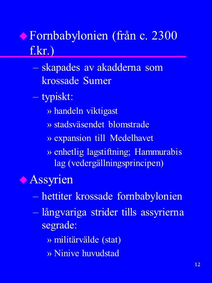 11 Mesopotamien Kulturfolk u Sumerer (c. 4000f.kr.) –Stadsstatsbaserade länder ex. Ur, Uruk, Eridu –Typiskt: »utvecklad rättsskipning (Lipit- Isthars