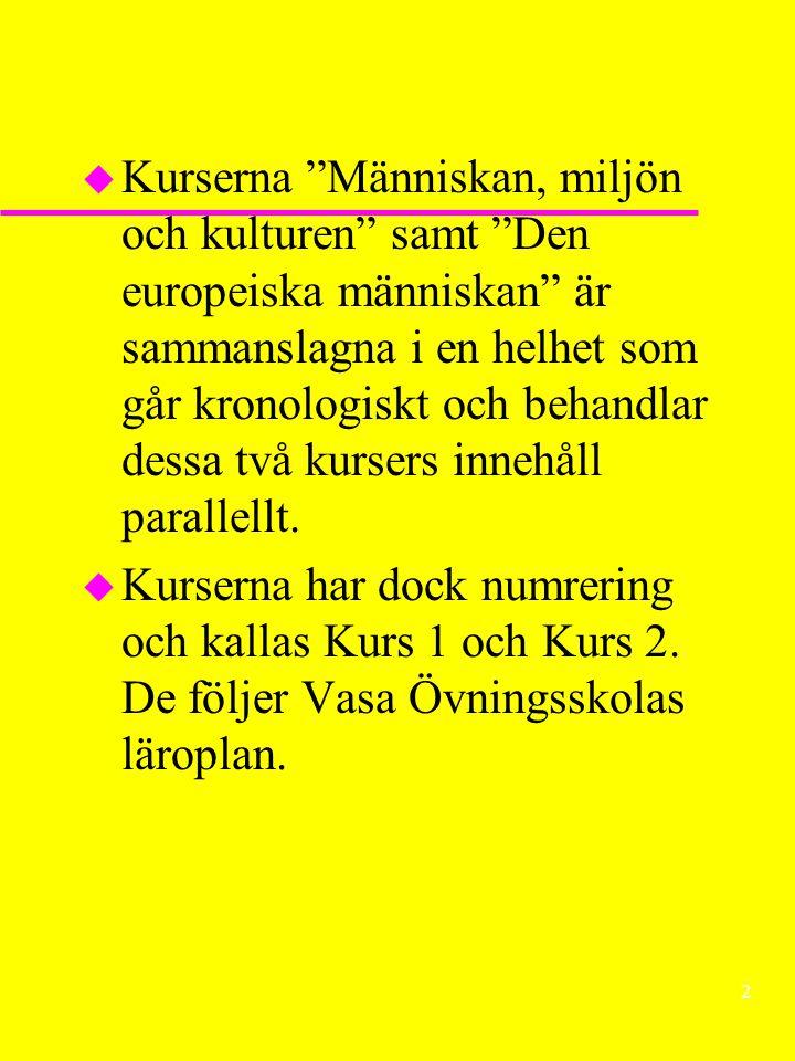 2 u Kurserna Människan, miljön och kulturen samt Den europeiska människan är sammanslagna i en helhet som går kronologiskt och behandlar dessa två kursers innehåll parallellt.