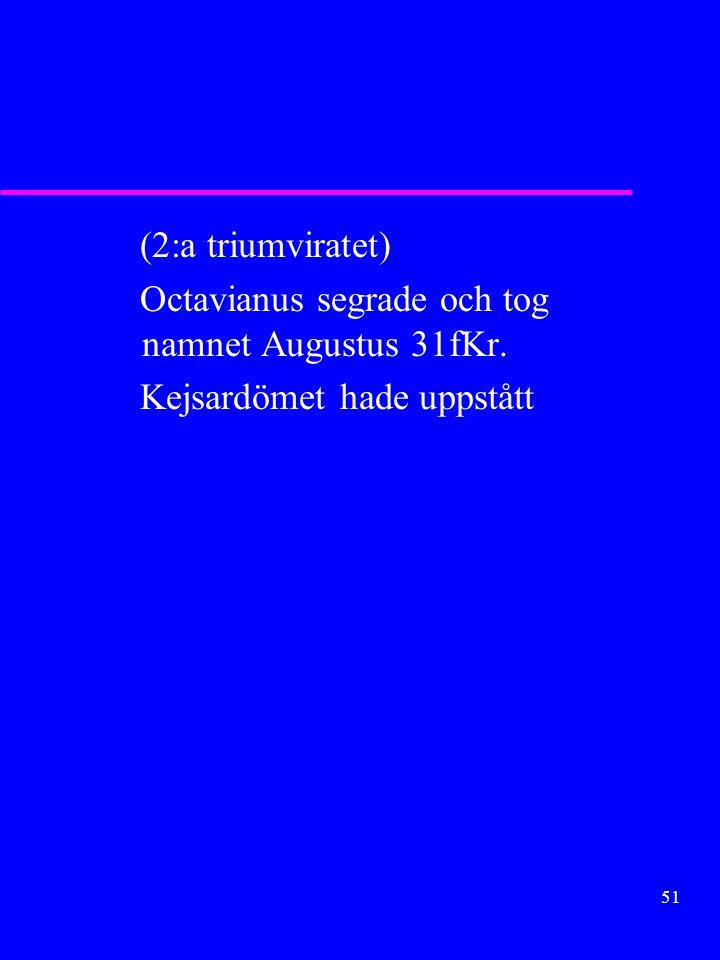 50 –2:a (49-45) Pompeijus Caesar Crassus (1:a triumviratet) Caesar vann och genomförde: »diktator på livstid »pontifex maximus »senaten 900 »bättre pr
