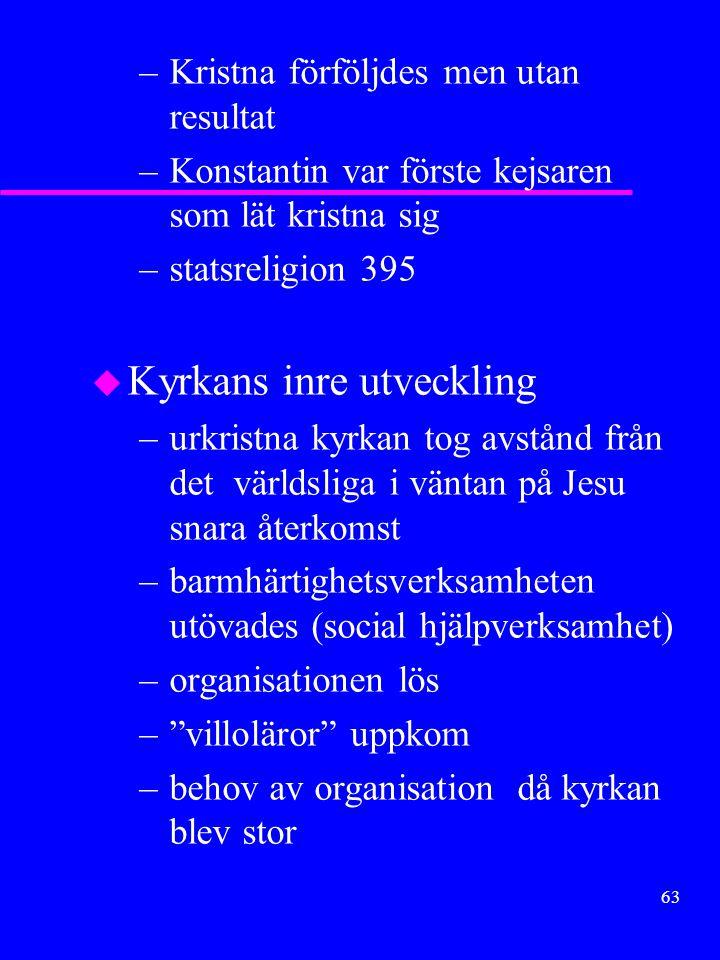 62 Kristendomen u Utgångspunkt: –judendomen omfattade (-ar) tron på en Messias –en del omfattade Jesus från Nasaret som den utlovade –läran spreds av