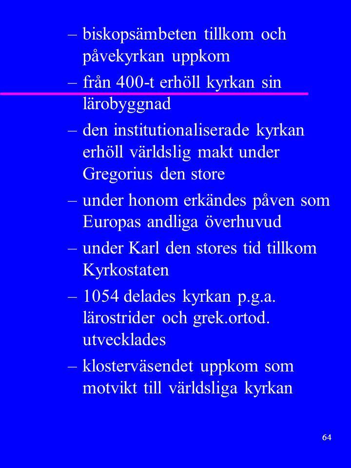 63 –Kristna förföljdes men utan resultat –Konstantin var förste kejsaren som lät kristna sig –statsreligion 395 u Kyrkans inre utveckling –urkristna k