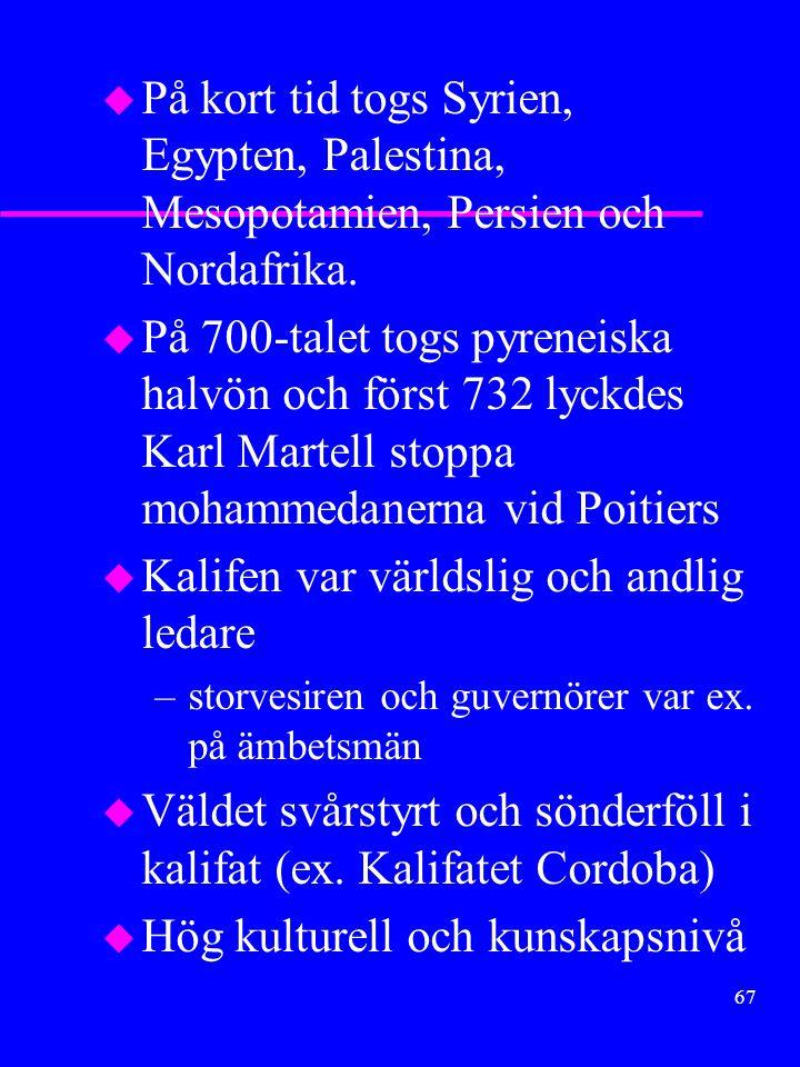 66 Araberna u PÅ 600-talet uppträdde muhammed som predikade en ren monoteistisk lära för araberna u Fördrevs från Mecka men fick anhängare i Medina u Inledde ett heligt krig för att sprida islam u vid sin död 632 behärskade han Arabien u Efterträdarna kaliferna fortsatte expansionen