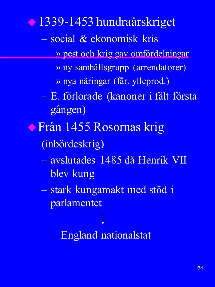 73 u Under Johan utan land ledde det till uppror och Magna Charta tillkom: –ingen fick häktas eller fängslas uran laga rannsakan och dom –inga nya skatter utan att vasallrådet hördes u MC gäller fortfarande i omarbetad form och fick efterföljare i de flesta länder u På 1300-t tillkom parlamentet (överhus och underhus) –Detta parlament skulle ge skatt och stifta lag med kungen konstitutionell monarki