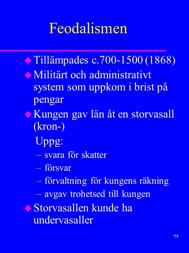 74 u 1339-1453 hundraårskriget –social & ekonomisk kris »pest och krig gav omfördelningar »ny samhällsgrupp (arrendatorer) »nya näringar (får, ylleprod.) –E.