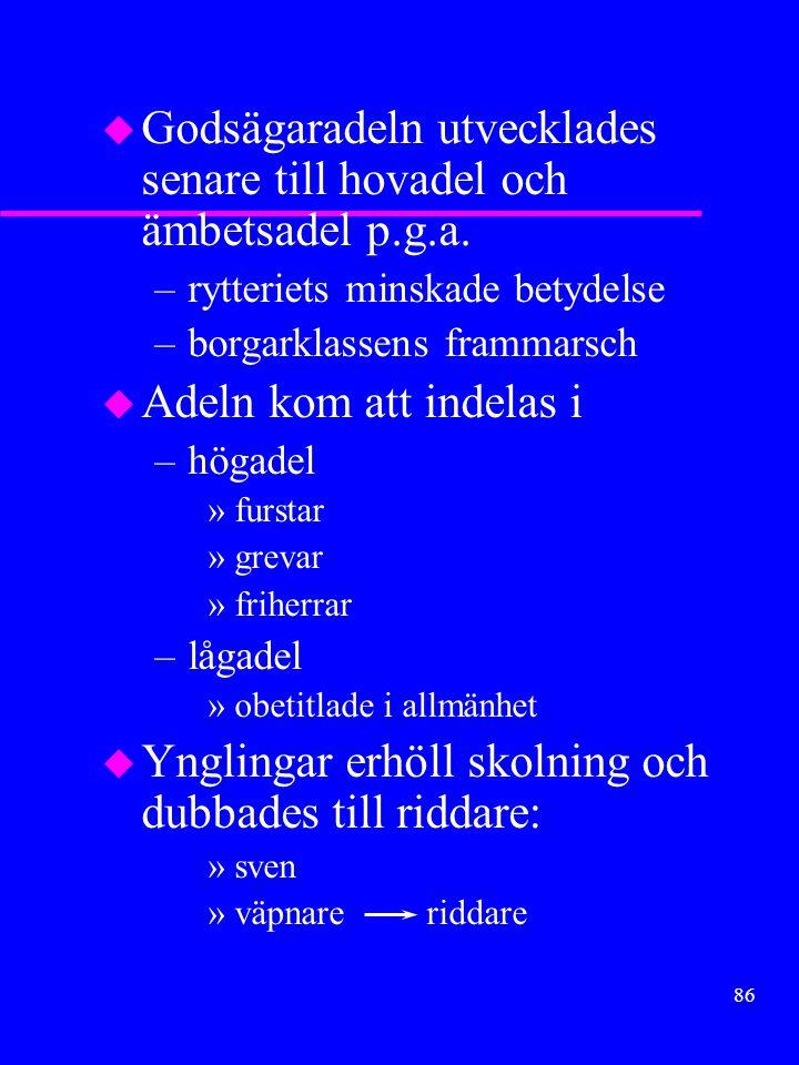 85 Adeln u Högsta samhällsklassen med egna privilegier (rättigheter) u Uppkom under medeltiden som särskild grupp p.g.a.