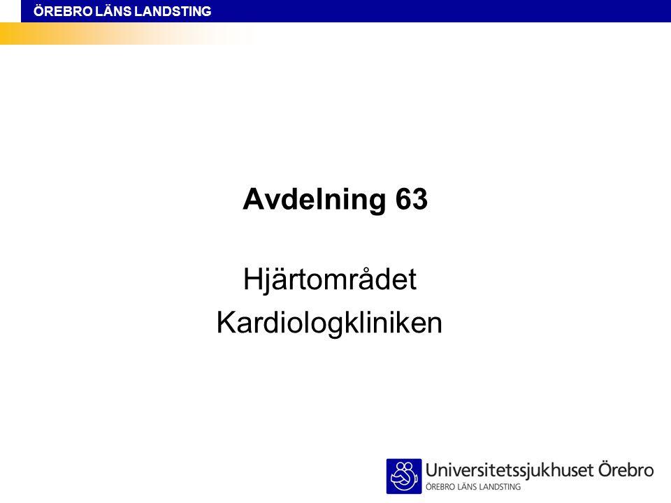 ÖREBRO LÄNS LANDSTING Avdelning 63 Hjärtområdet Kardiologkliniken