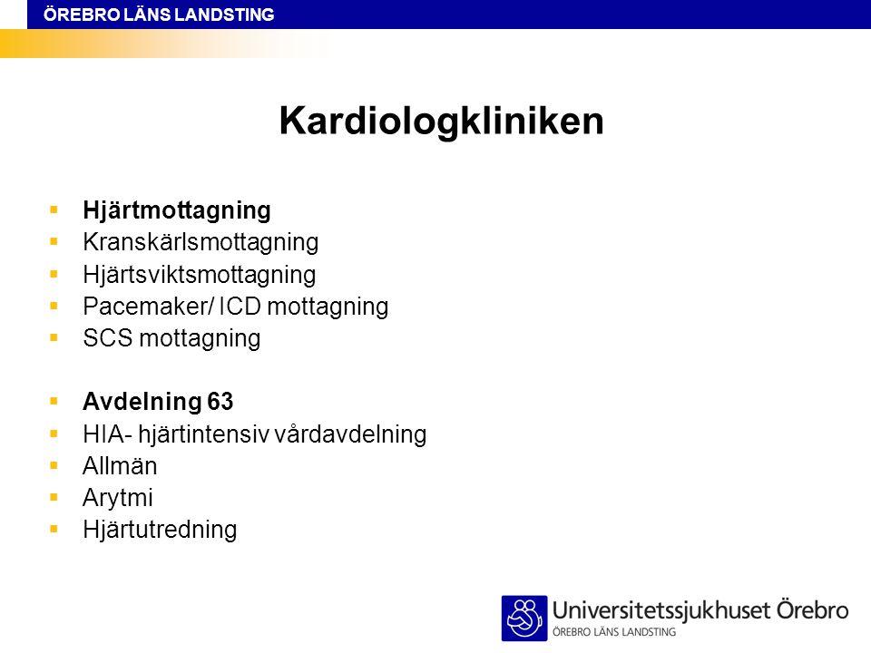 ÖREBRO LÄNS LANDSTING Kardiologkliniken  Hjärtmottagning  Kranskärlsmottagning  Hjärtsviktsmottagning  Pacemaker/ ICD mottagning  SCS mottagning  Avdelning 63  HIA- hjärtintensiv vårdavdelning  Allmän  Arytmi  Hjärtutredning