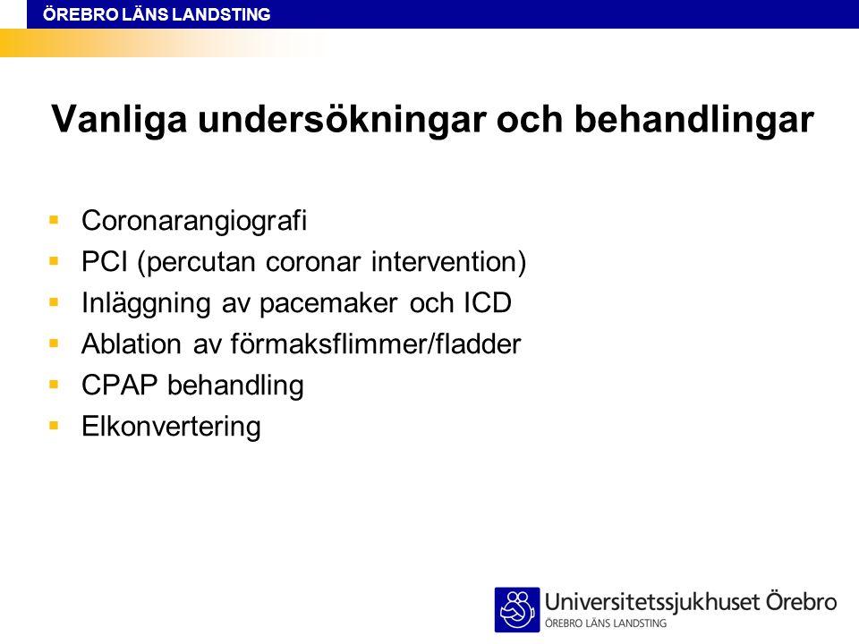 ÖREBRO LÄNS LANDSTING Vanliga undersökningar och behandlingar  Coronarangiografi  PCI (percutan coronar intervention)  Inläggning av pacemaker och ICD  Ablation av förmaksflimmer/fladder  CPAP behandling  Elkonvertering