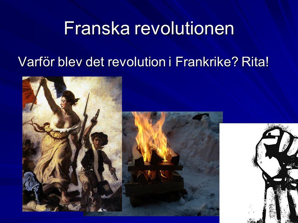 Franska revolutionen Varför blev det revolution i Frankrike? Rita!