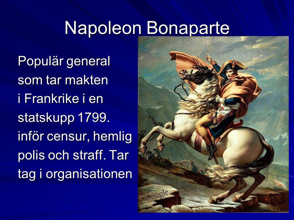 Napoleon Bonaparte Populär general som tar makten i Frankrike i en statskupp 1799.