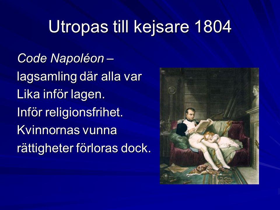 Utropas till kejsare 1804 Code Napoléon – lagsamling där alla var Lika inför lagen.