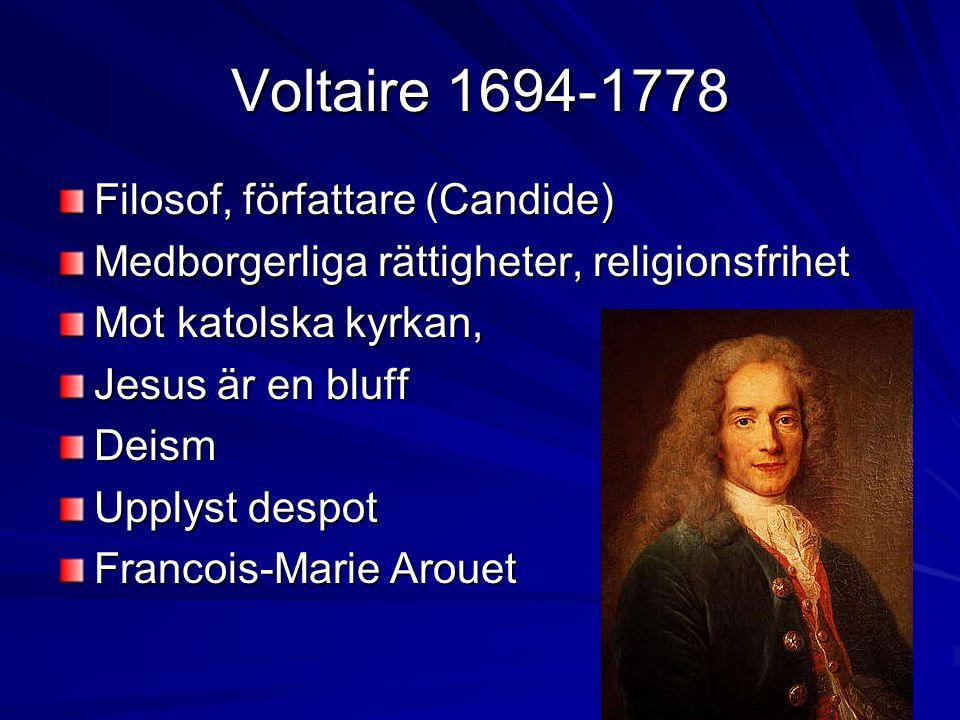 Voltaire 1694-1778 Filosof, författare (Candide) Medborgerliga rättigheter, religionsfrihet Mot katolska kyrkan, Jesus är en bluff Deism Upplyst despot Francois-Marie Arouet