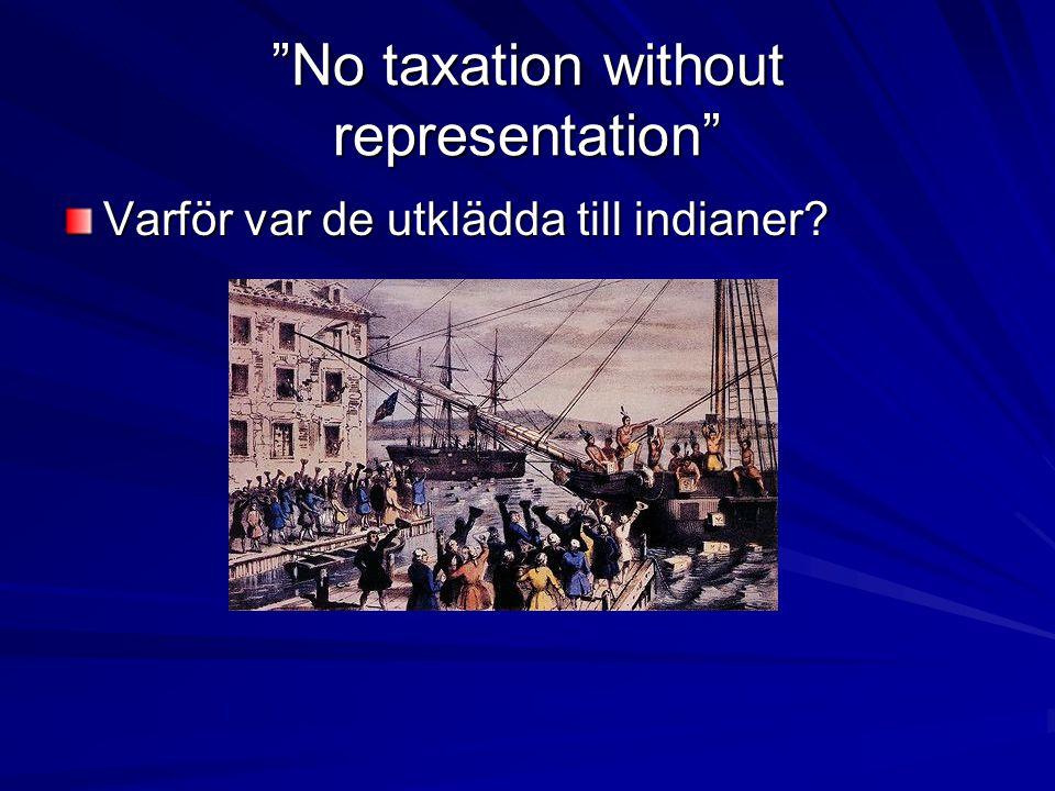 No taxation without representation Varför var de utklädda till indianer?
