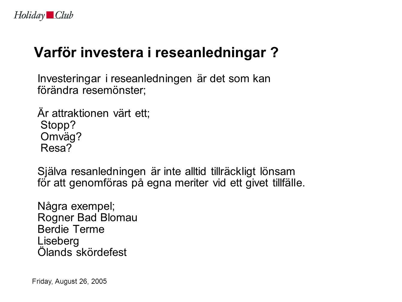 Friday, August 26, 2005 Varför investera i reseanledningar .