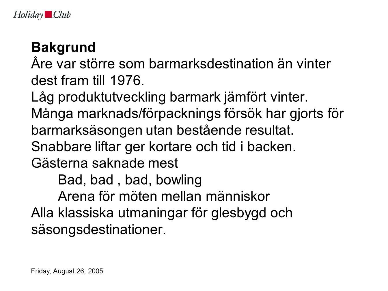 Friday, August 26, 2005 Bakgrund Åre var större som barmarksdestination än vinter dest fram till 1976.