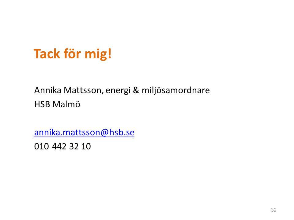 Tack för mig! Annika Mattsson, energi & miljösamordnare HSB Malmö annika.mattsson@hsb.se 010-442 32 10 32